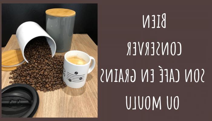 Comment conserver le café?